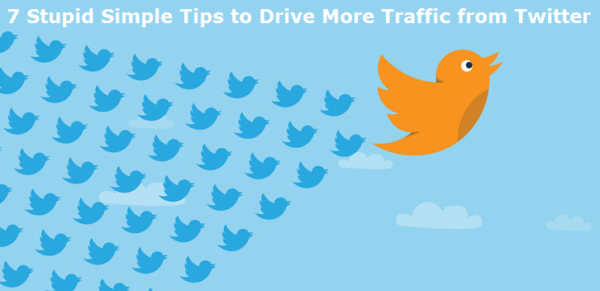 7 Stupid Simple Tips to Drive More Traffic from Twitter