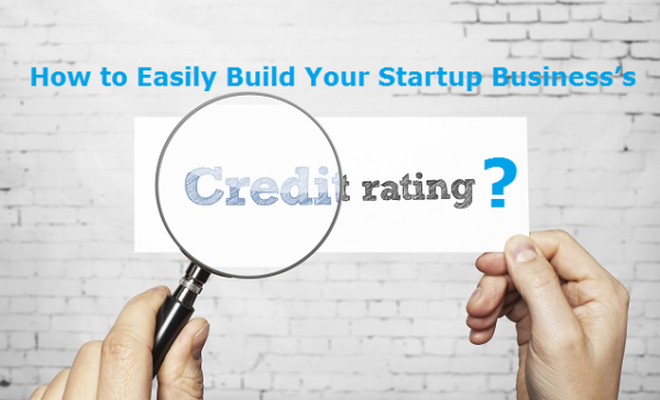 How to Easily Build Your Startup Business's Credit Rating?